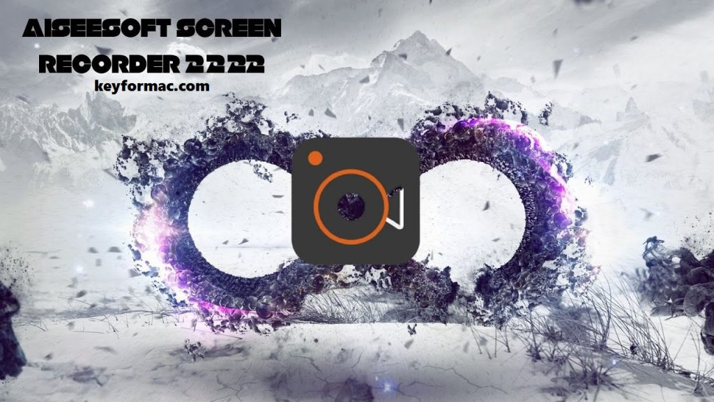Aiseesoft Screen Recorder 2.2.22 Crack (LifeTime) Version Free Download